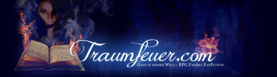 Traumfeuer - Fanart, Fanfiction, RPG/Rollenspiele, Serien/Filme